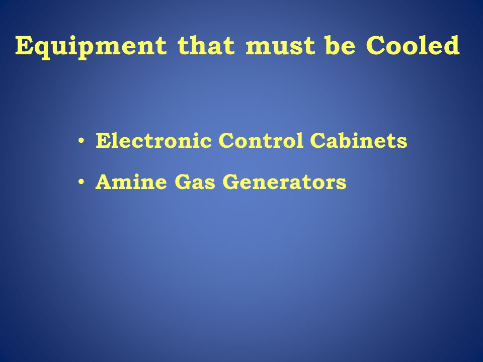 Equipment that must be Cooled Electronic Control Cabinets Amine Gas Generators