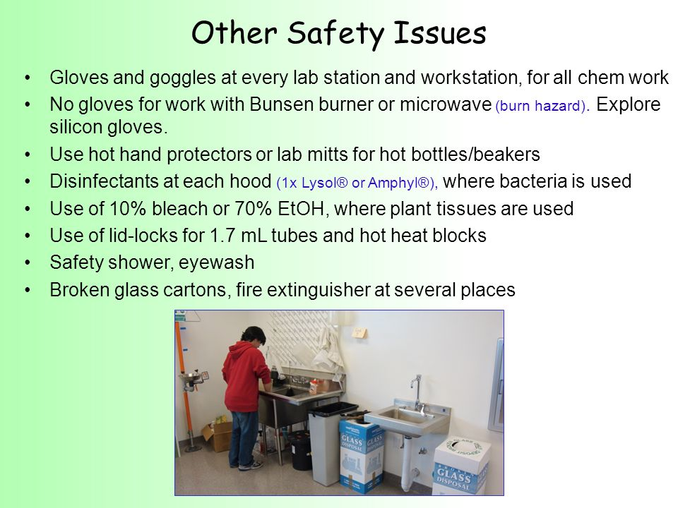 Gloves and goggles at every lab station and workstation, for all chem work No gloves for work with Bunsen burner or microwave (burn hazard).