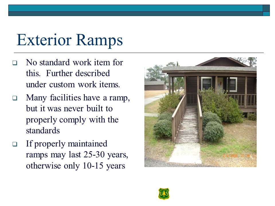 Exterior Ramps No standard work item for this. Further described under custom work items. Many facilities have a ramp, but it was never built to prope