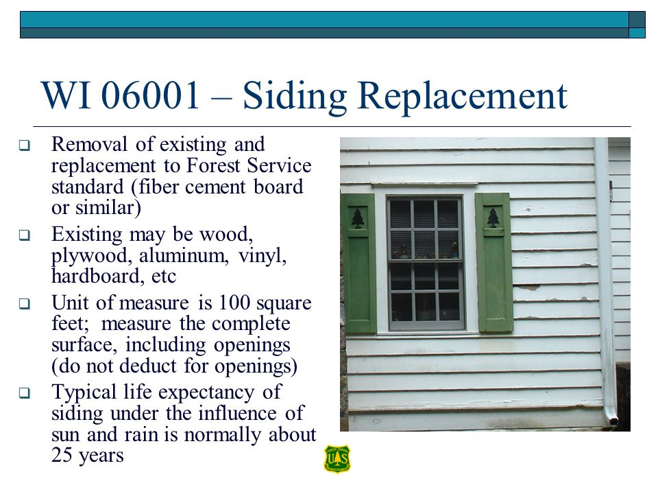 WI 06001 – Siding Replacement Removal of existing and replacement to Forest Service standard (fiber cement board or similar) Existing may be wood, ply
