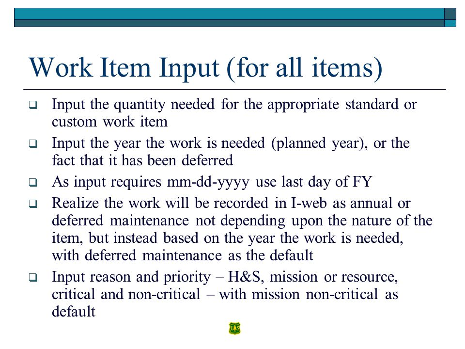 Work Item Input (for all items) Input the quantity needed for the appropriate standard or custom work item Input the year the work is needed (planned