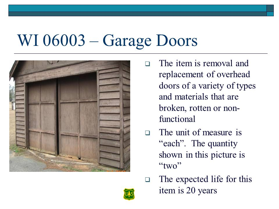 WI 06003 – Garage Doors The item is removal and replacement of overhead doors of a variety of types and materials that are broken, rotten or non- func