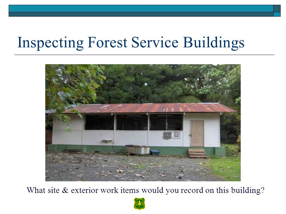 What site & exterior work items would you record on this building? Inspecting Forest Service Buildings