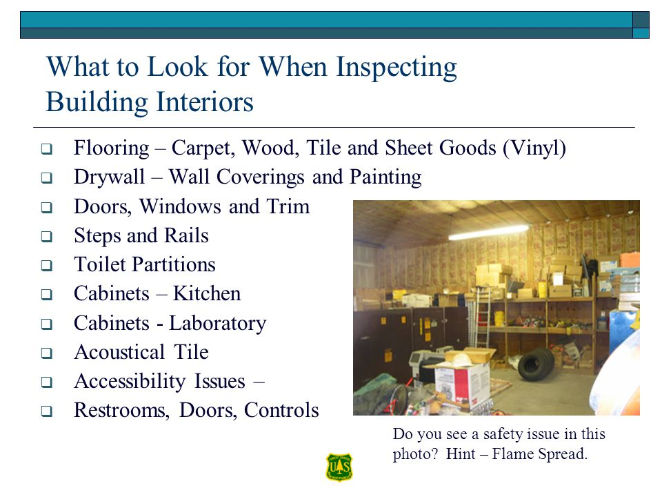 What to Look for When Inspecting Building Interiors Flooring – Carpet, Wood, Tile and Sheet Goods (Vinyl) Drywall – Wall Coverings and Painting Doors,