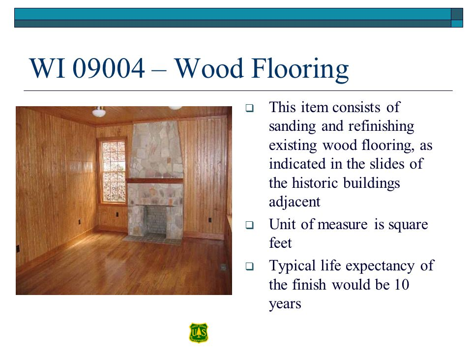 WI 09004 – Wood Flooring This item consists of sanding and refinishing existing wood flooring, as indicated in the slides of the historic buildings ad
