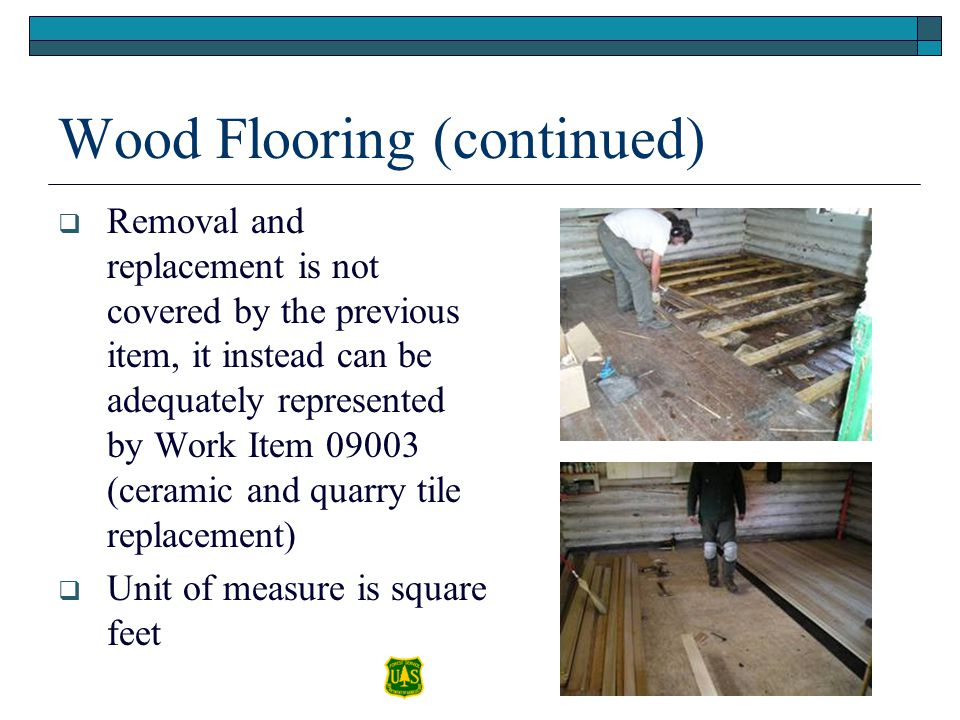 Wood Flooring (continued) Removal and replacement is not covered by the previous item, it instead can be adequately represented by Work Item 09003 (ce