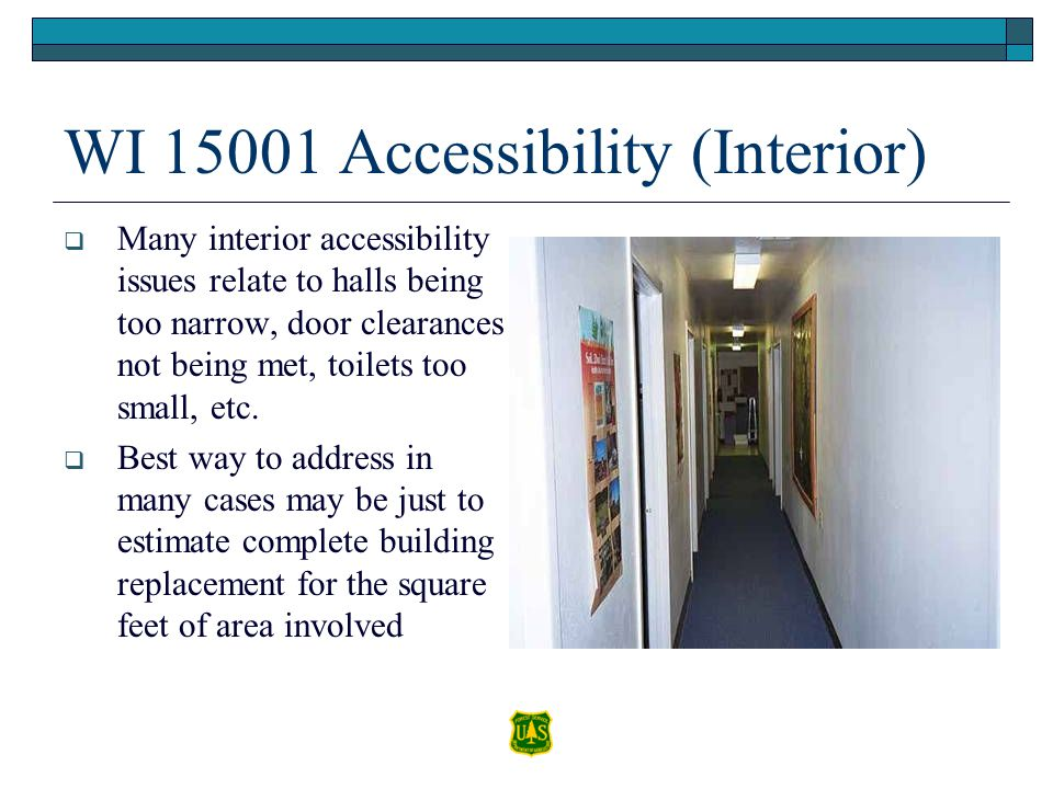 WI 15001 Accessibility (Interior) Many interior accessibility issues relate to halls being too narrow, door clearances not being met, toilets too smal