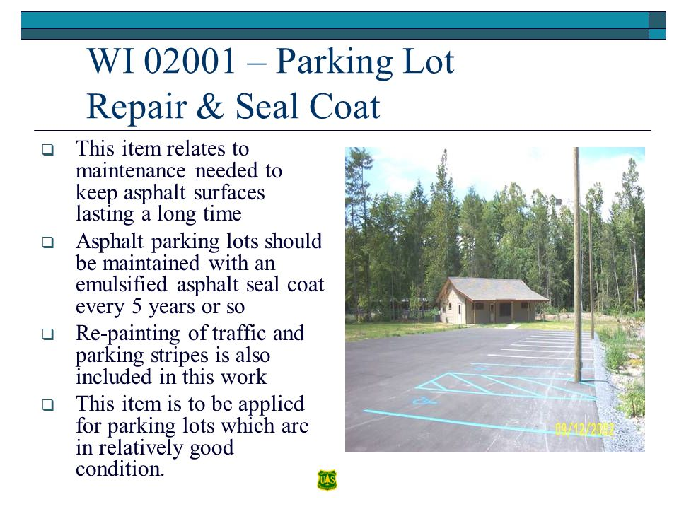 WI 02001 – Parking Lot Repair & Seal Coat This item relates to maintenance needed to keep asphalt surfaces lasting a long time Asphalt parking lots sh