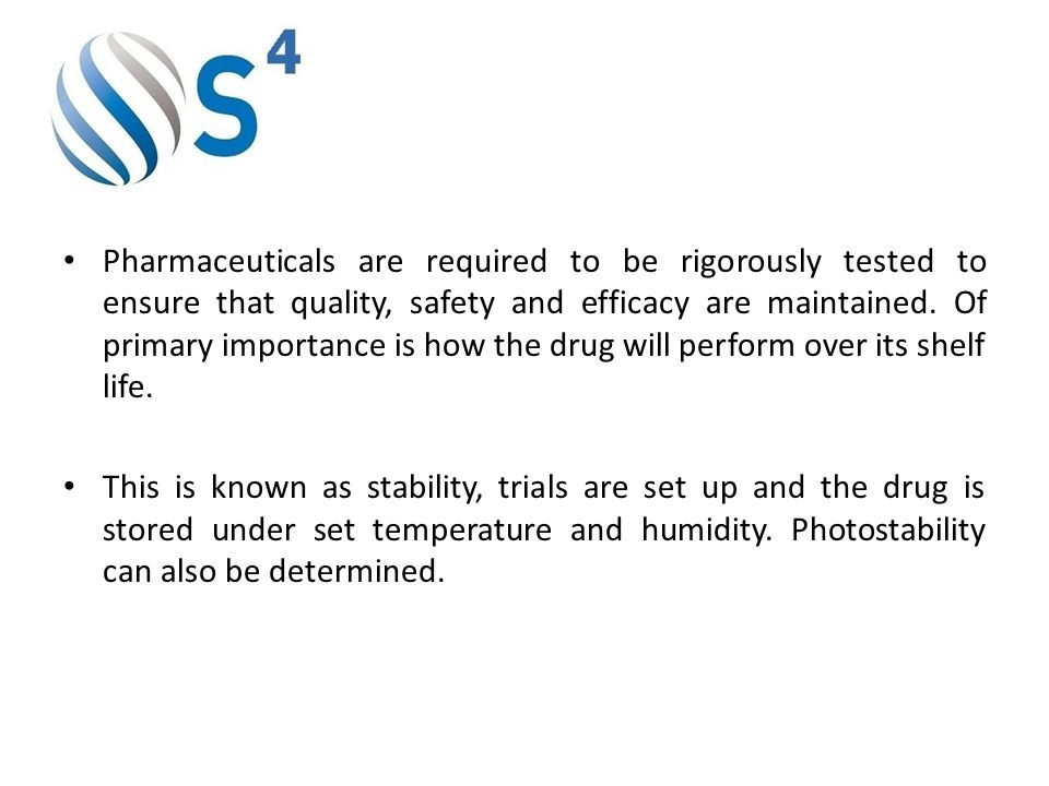 Pharmaceuticals are required to be rigorously tested to ensure that quality, safety and efficacy are maintained.