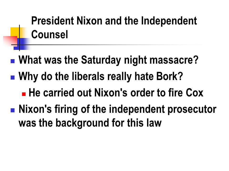 President Nixon and the Independent Counsel What was the Saturday night massacre.