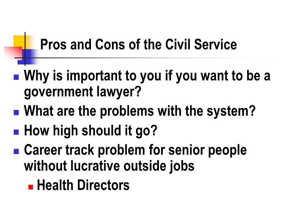 Pros and Cons of the Civil Service Why is important to you if you want to be a government lawyer.