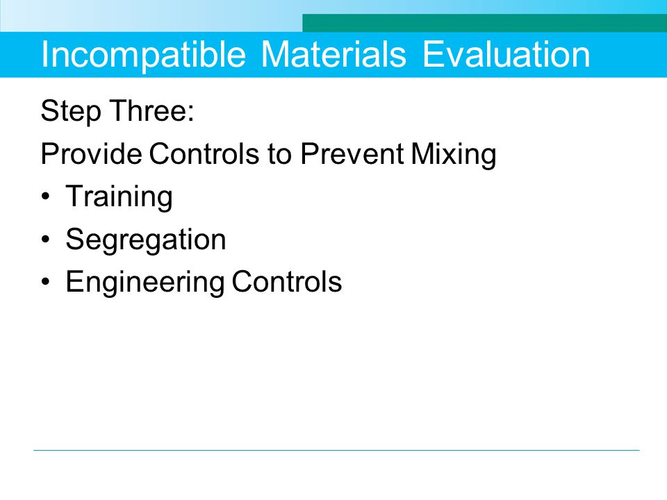 Incompatible Materials Evaluation Step Three: Provide Controls to Prevent Mixing Training Segregation Engineering Controls