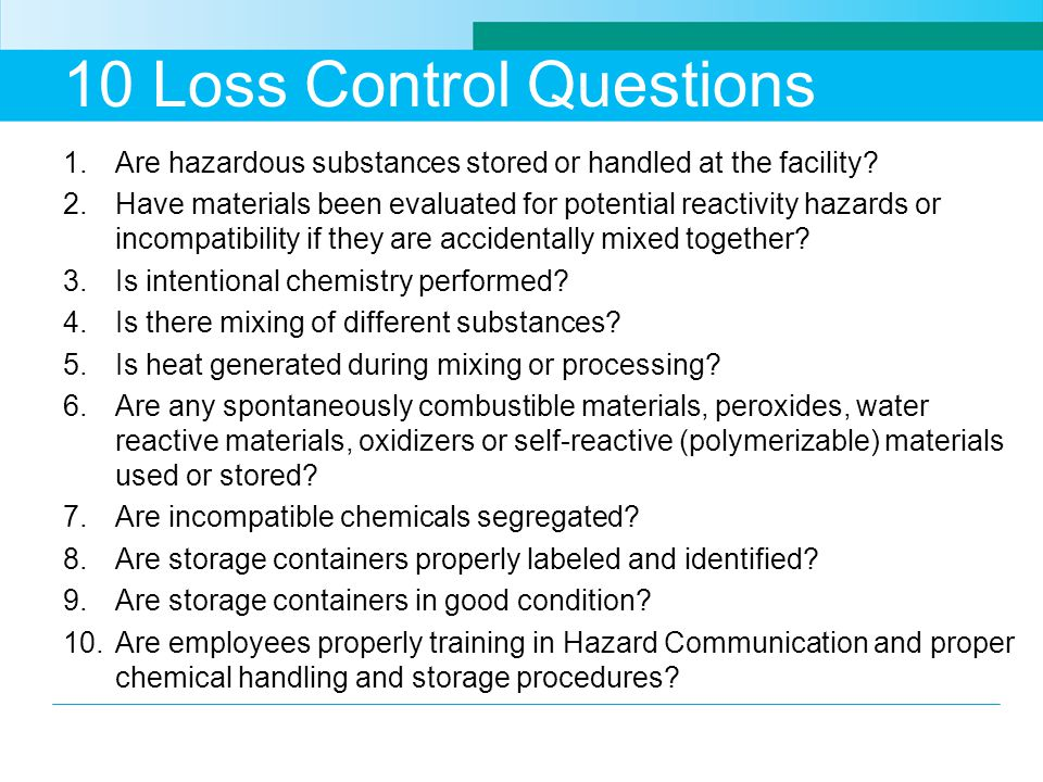 10 Loss Control Questions 1.Are hazardous substances stored or handled at the facility.