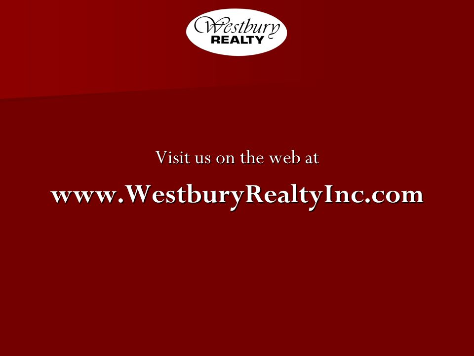 Visit us on the web at www.WestburyRealtyInc.com