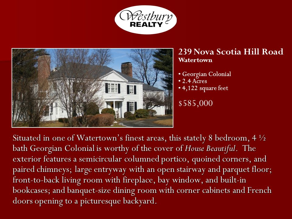 Situated in one of Watertowns finest areas, this stately 8 bedroom, 4 ½ bath Georgian Colonial is worthy of the cover of House Beautiful.