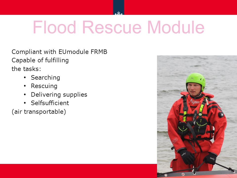 Flood Rescue Module Compliant with EUmodule FRMB Capable of fulfilling the tasks: Searching Rescuing Delivering supplies Selfsufficient (air transportable)