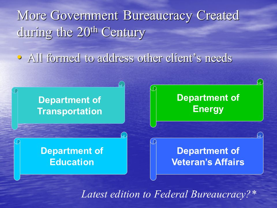 Department of Transportation Department of Energy Department of Education Department of Veterans Affairs More Government Bureaucracy Created during th