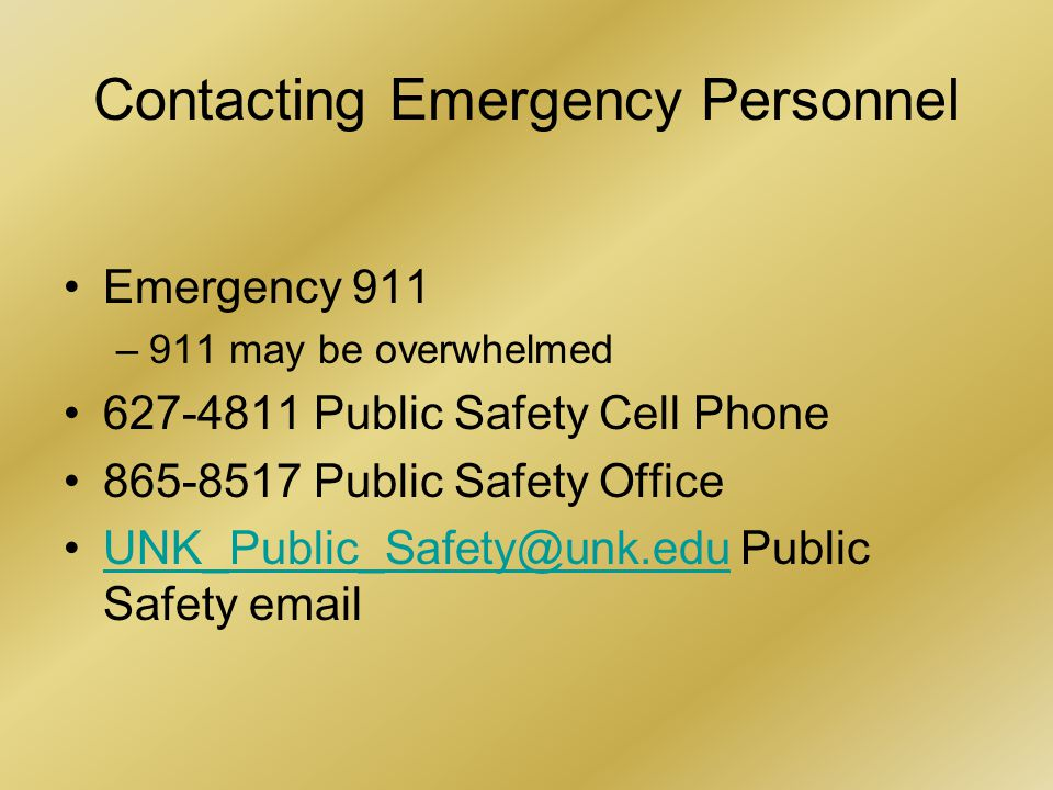 Contacting Emergency Personnel Emergency 911 –911 may be overwhelmed 627-4811 Public Safety Cell Phone 865-8517 Public Safety Office UNK_Public_Safety@unk.edu Public Safety emailUNK_Public_Safety@unk.edu