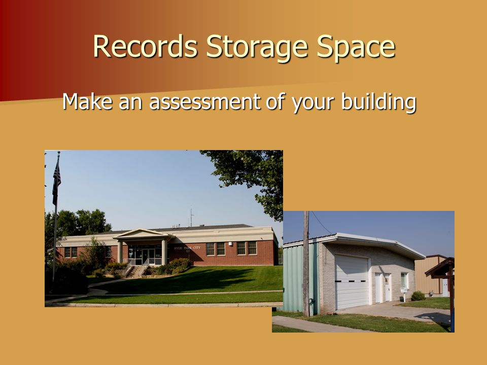 Records Storage Space Make an assessment of your building Make an assessment of your building