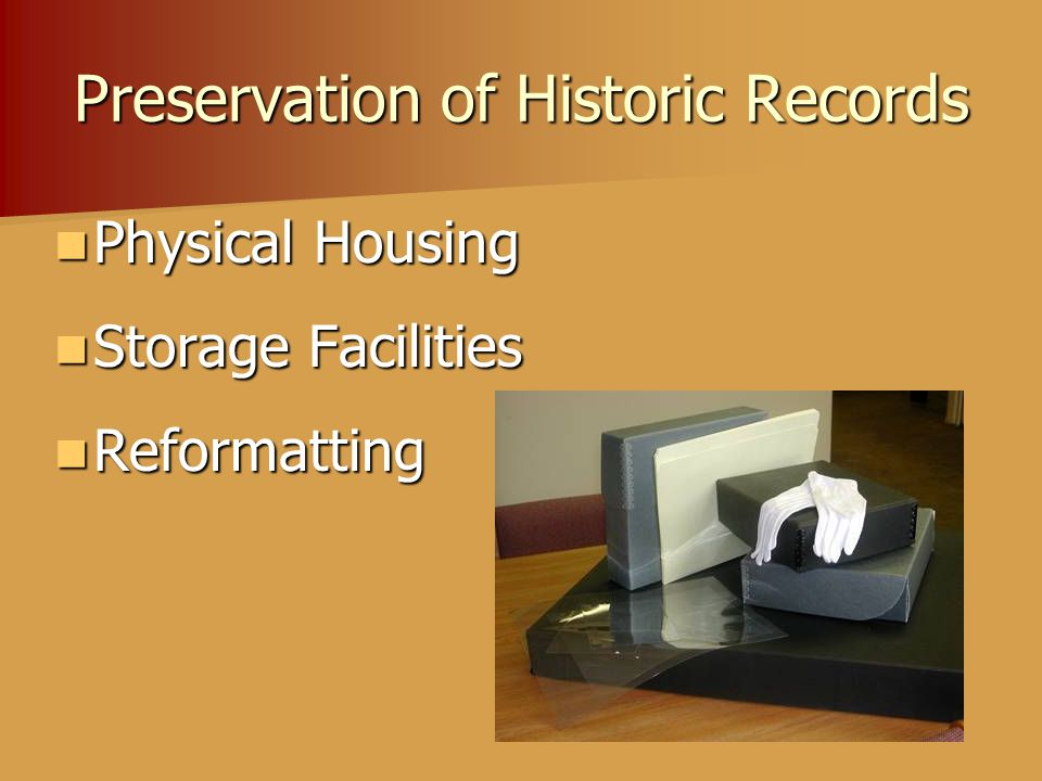 Preservation of Historic Records Physical Housing Physical Housing Storage Facilities Storage Facilities Reformatting Reformatting
