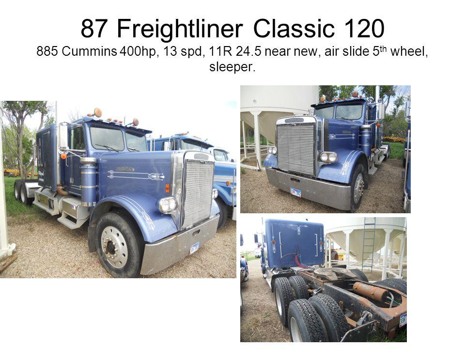 87 Freightliner Classic 120 885 Cummins 400hp, 13 spd, 11R 24.5 near new, air slide 5 th wheel, sleeper.