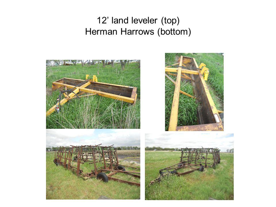 12 land leveler (top) Herman Harrows (bottom)