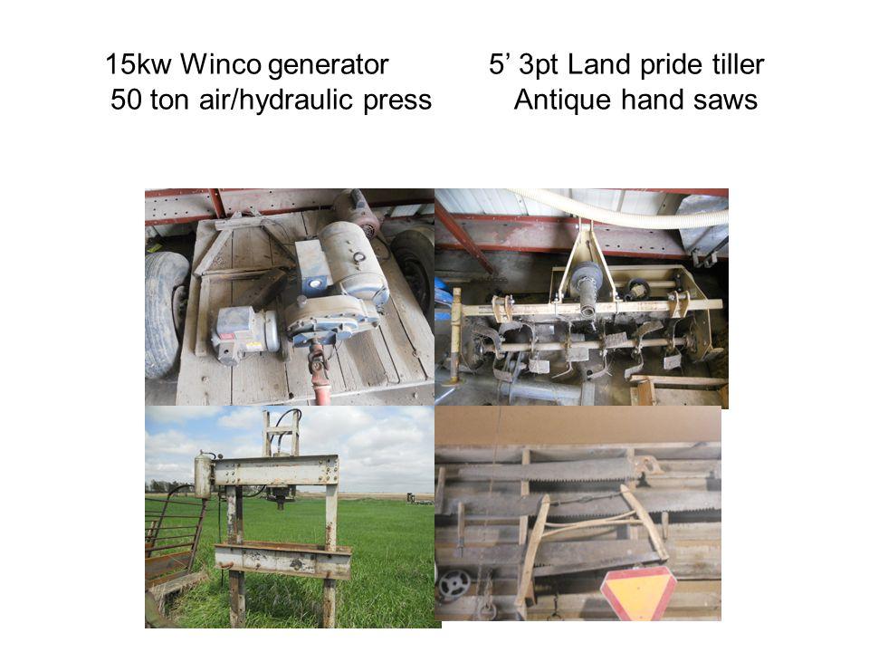 15kw Winco generator 5 3pt Land pride tiller 50 ton air/hydraulic press Antique hand saws
