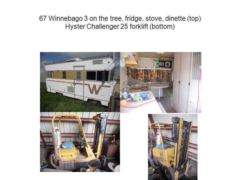 67 Winnebago 3 on the tree, fridge, stove, dinette (top) Hyster Challenger 25 forklift (bottom)