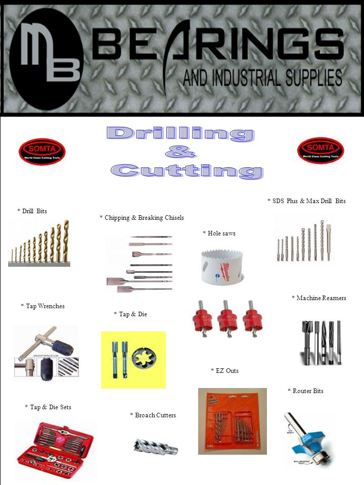 * Drill Bits * Tap & Die Sets * Machine Reamers * SDS Plus & Max Drill Bits * Tap & Die * Chipping & Breaking Chisels * Router Bits * Hole saws * EZ Outs * Broach Cutters * Tap Wrenches