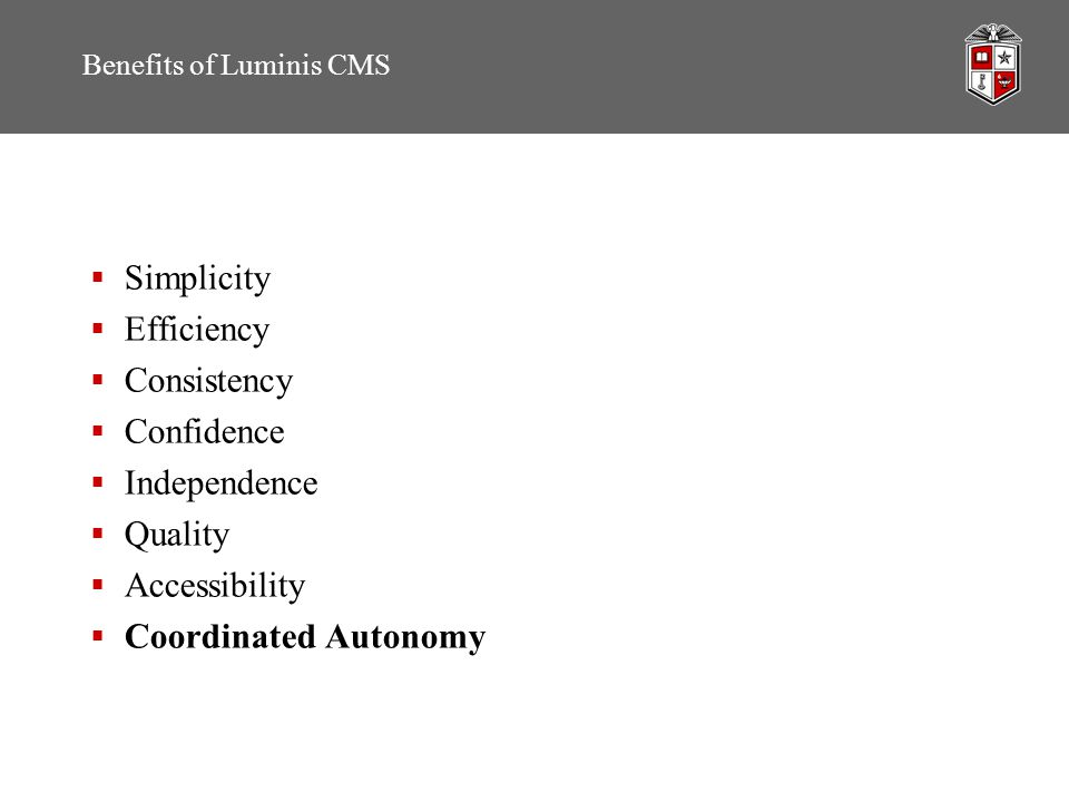 Benefits of Luminis CMS Simplicity Efficiency Consistency Confidence Independence Quality Accessibility Coordinated Autonomy