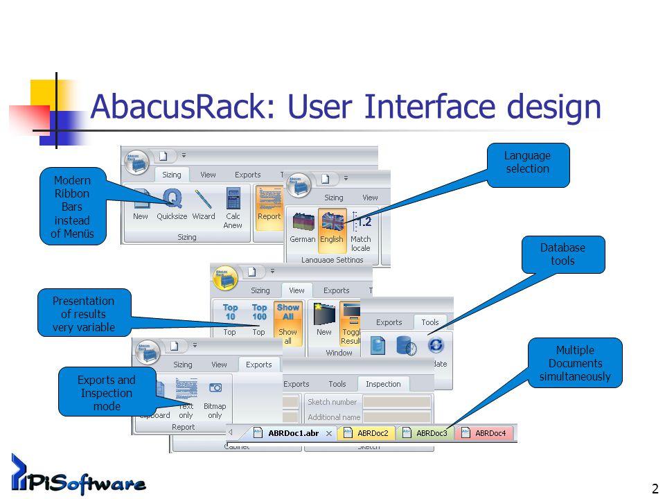 2 AbacusRack: User Interface design Modern Ribbon Bars instead of Menüs Language selection Presentation of results very variable Database tools Export