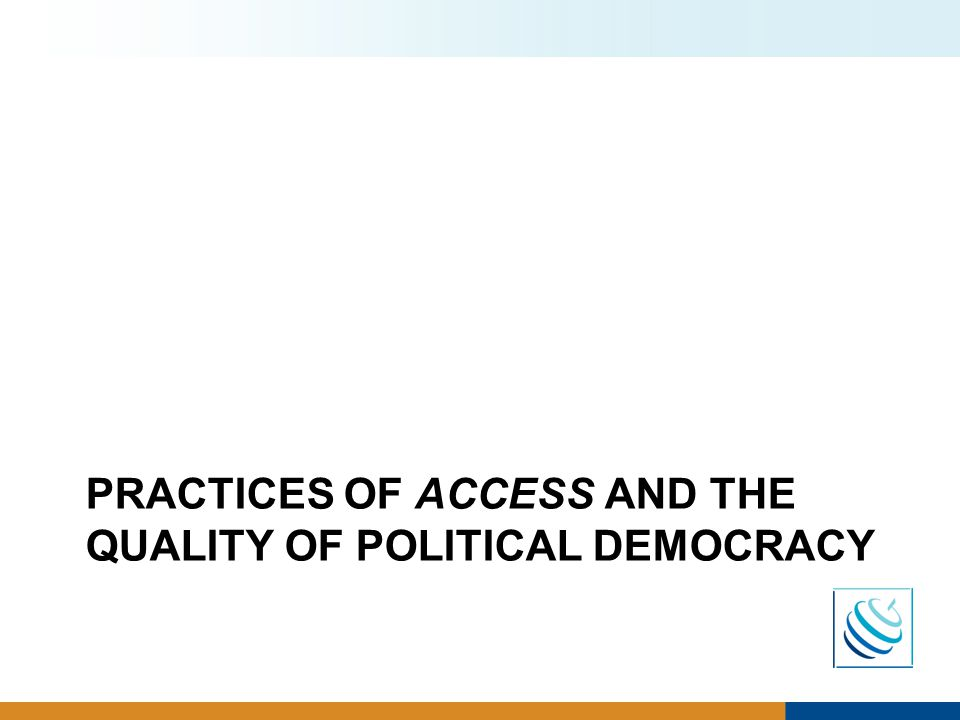 PRACTICES OF ACCESS AND THE QUALITY OF POLITICAL DEMOCRACY