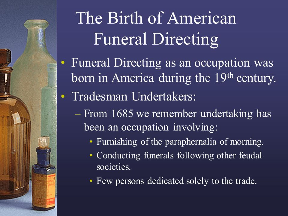 Specific undertaking procedures before 1859 The 1 st half of the 19 th Century is therefore crucially important in the evolution of the modern funeral director, because this period witnessed all the basic undertaking functions being gathered and organized under a conventionally recognized name, the Funeral Undertaker, or more commonly, the Undertaker.