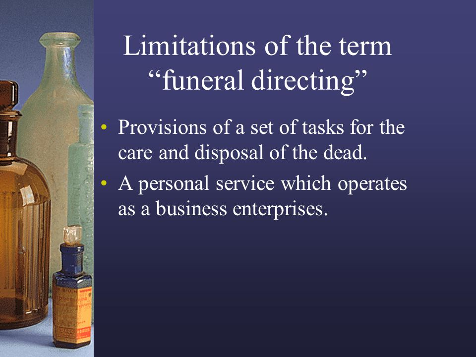 Limitations of the term funeral directing Provisions of a set of tasks for the care and disposal of the dead. A personal service which operates as a b
