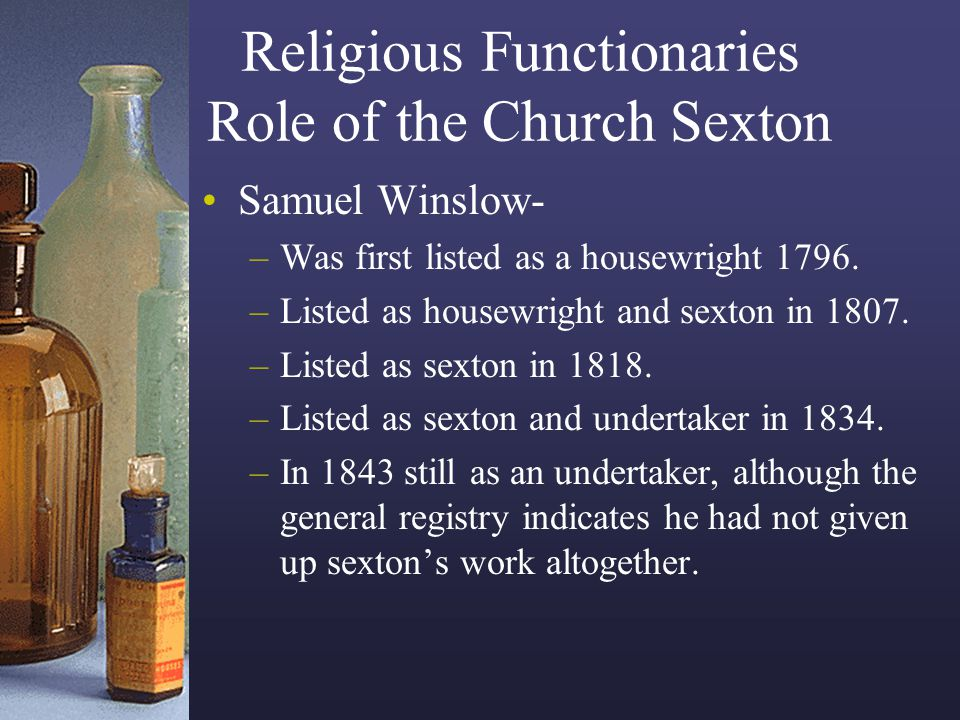 Religious Functionaries Role of the Church Sexton Samuel Winslow- –Was first listed as a housewright 1796. –Listed as housewright and sexton in 1807.