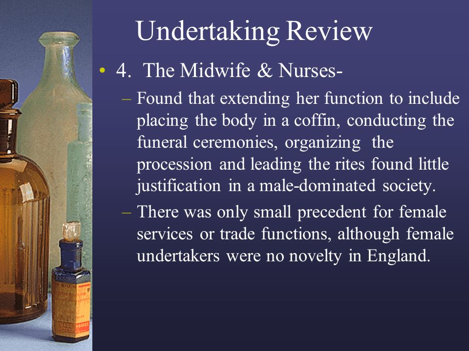 Undertaking Review 4. The Midwife & Nurses- –Found that extending her function to include placing the body in a coffin, conducting the funeral ceremon