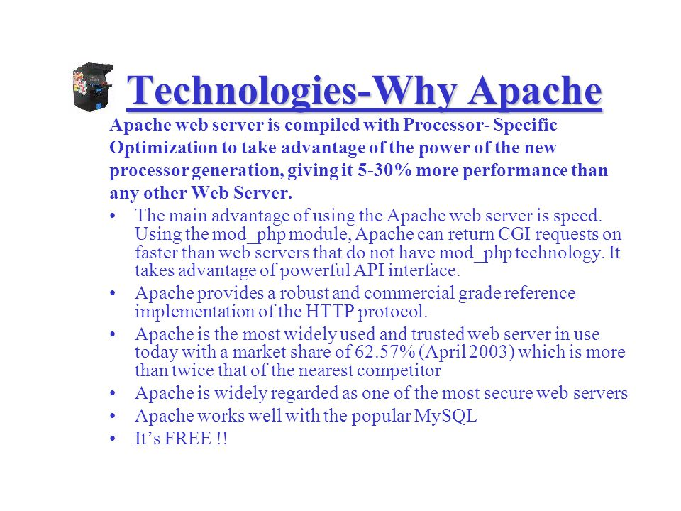 Technologies-why PHP PHP is now the most popular module for the Apache server and in total running on something like two million Web sites.