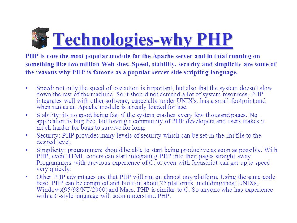 Technologies-why HTML Small file sizes Does not require expensive authoring tools Web space is inexpensive Does not require programming skills Once uploaded, provides Instant Publication Can be viewed on any computer with free web browsing software