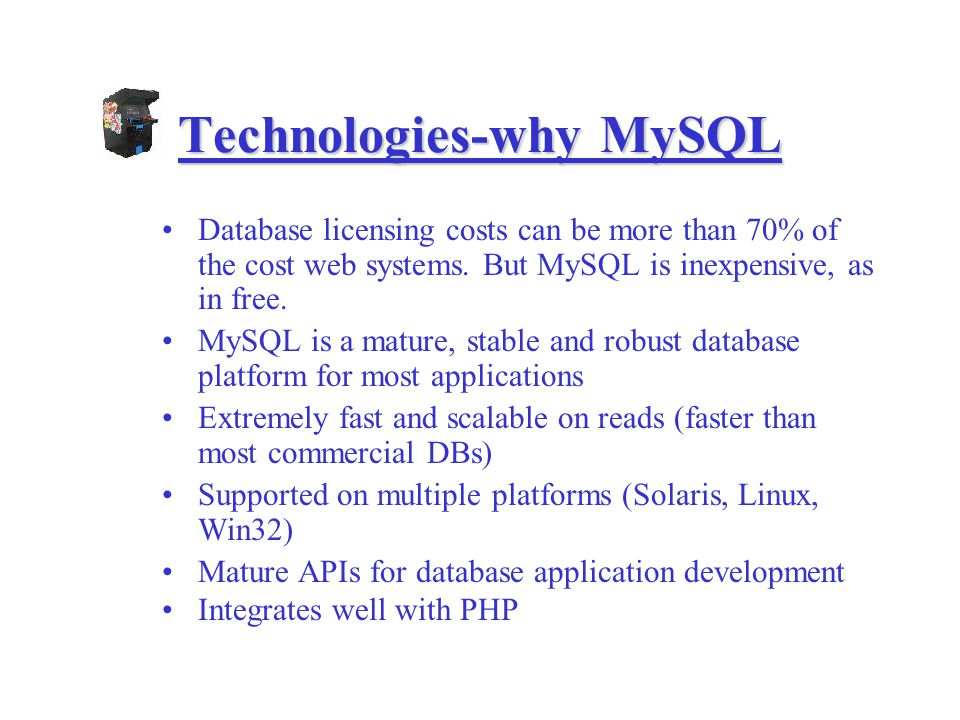 Technologies-why MySQL Database licensing costs can be more than 70% of the cost web systems.