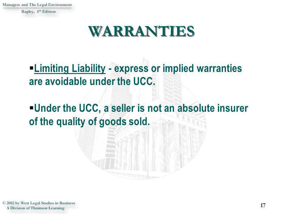 17 Limiting Liability - express or implied warranties are avoidable under the UCC. Under the UCC, a seller is not an absolute insurer of the quality o