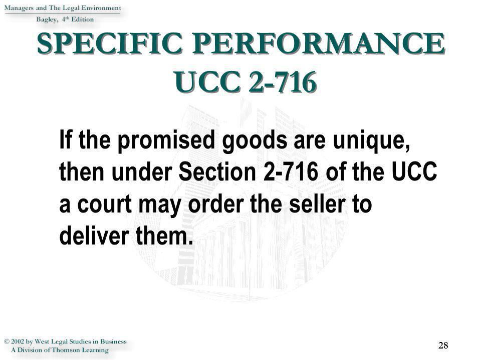 SPECIFIC PERFORMANCE UCC 2-716 If the promised goods are unique, then under Section 2-716 of the UCC a court may order the seller to deliver them. 28