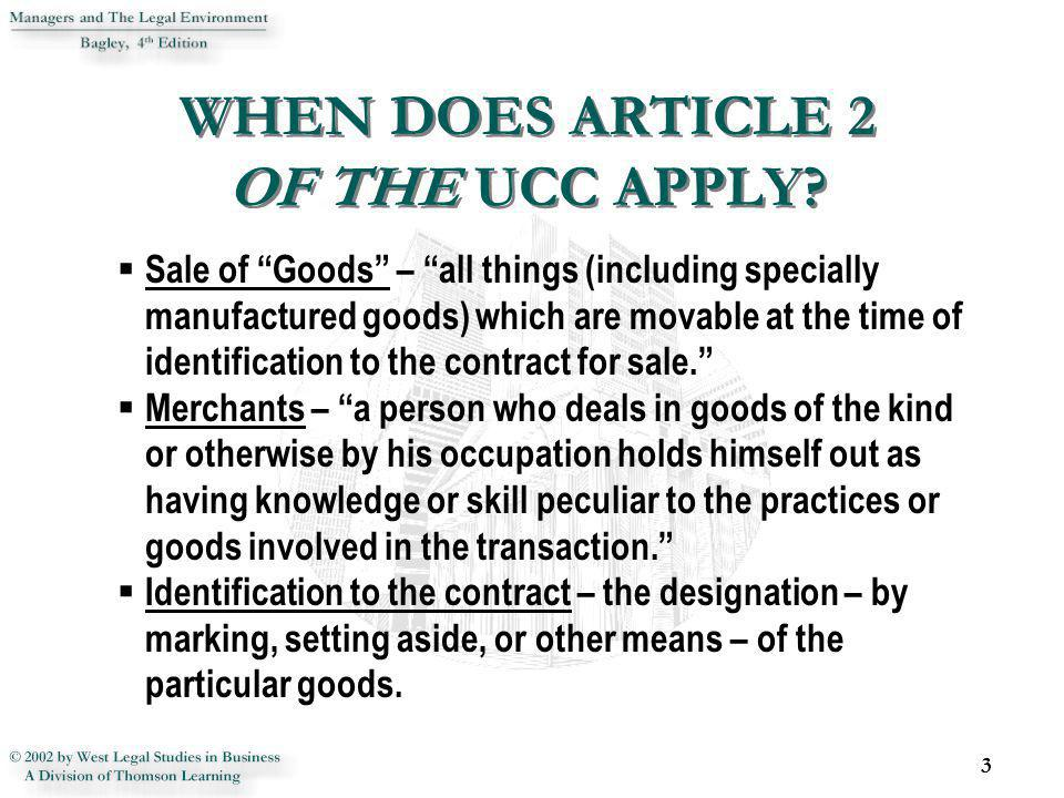 WHEN DOES ARTICLE 2 OF THE UCC APPLY? 3 Sale of Goods – all things (including specially manufactured goods) which are movable at the time of identific