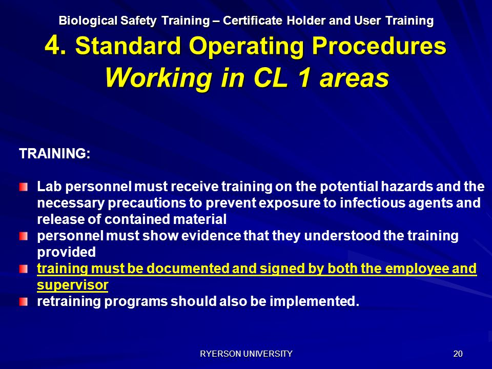 RYERSON UNIVERSITY 20 Biological Safety Training – Certificate Holder and User Training 4. Standard Operating Procedures Working in CL 1 areas Rayonne