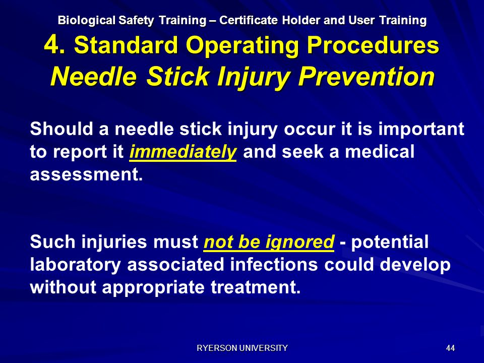 RYERSON UNIVERSITY 44 Biological Safety Training – Certificate Holder and User Training 4. Standard Operating Procedures Needle Stick Injury Preventio