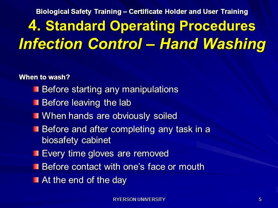 RYERSON UNIVERSITY 5 Biological Safety Training – Certificate Holder and User Training 4. Standard Operating Procedures Infection Control – Hand Washi