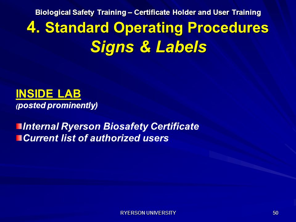 RYERSON UNIVERSITY 50 Biological Safety Training – Certificate Holder and User Training 4. Standard Operating Procedures Signs & Labels INSIDE LAB ( p