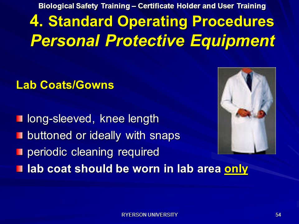 RYERSON UNIVERSITY 54 Lab Coats/Gowns long-sleeved, knee length buttoned or ideally with snaps periodic cleaning required lab coat should be worn in l