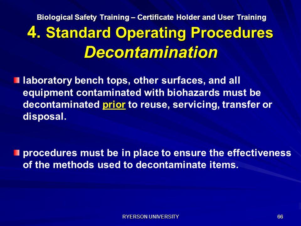 RYERSON UNIVERSITY 66 Biological Safety Training – Certificate Holder and User Training 4. Standard Operating Procedures Decontamination Biological Sa