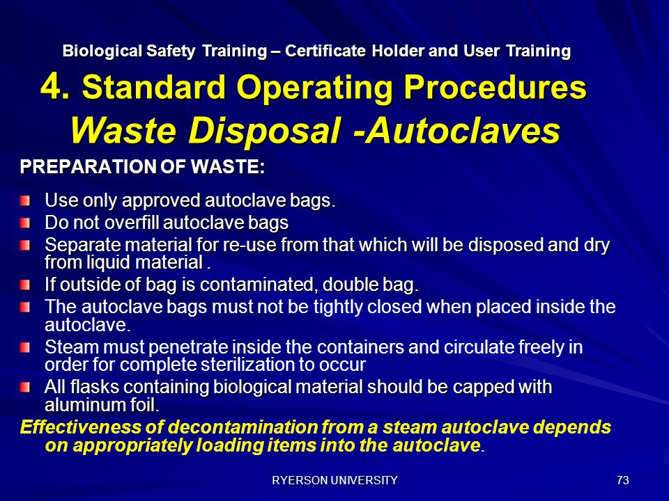 RYERSON UNIVERSITY 73 PREPARATION OF WASTE: Use only approved autoclave bags. Do not overfill autoclave bags Separate material for re-use from that wh