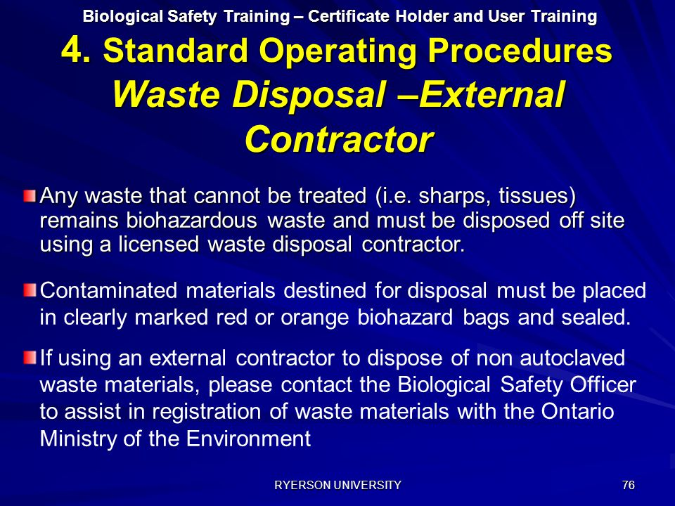 RYERSON UNIVERSITY 76 Biological Safety Training – Certificate Holder and User Training 4. Standard Operating Procedures Waste Disposal –External Cont
